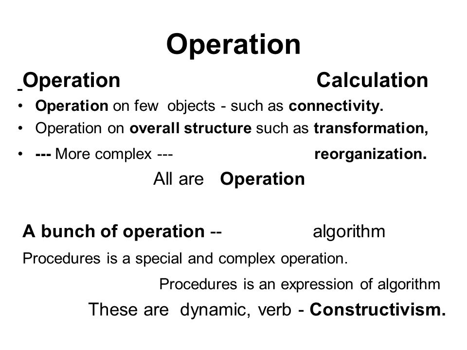 Operation Operation Calculation Operation on few objects - such as connectivity.