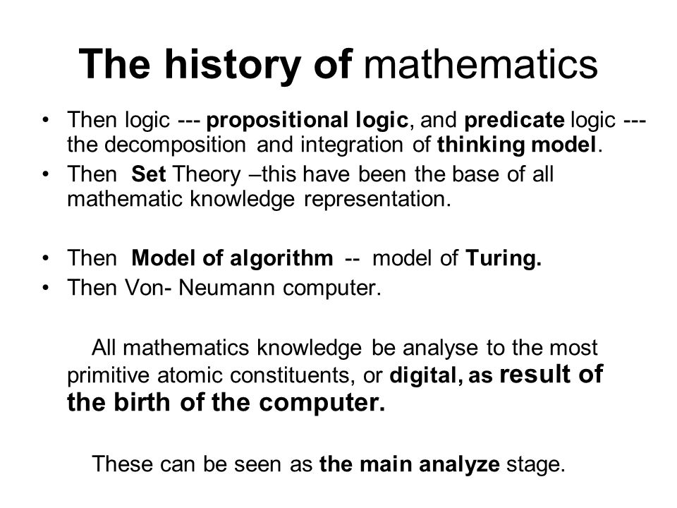 The history of mathematics Then logic --- propositional logic, and predicate logic --- the decomposition and integration of thinking model.