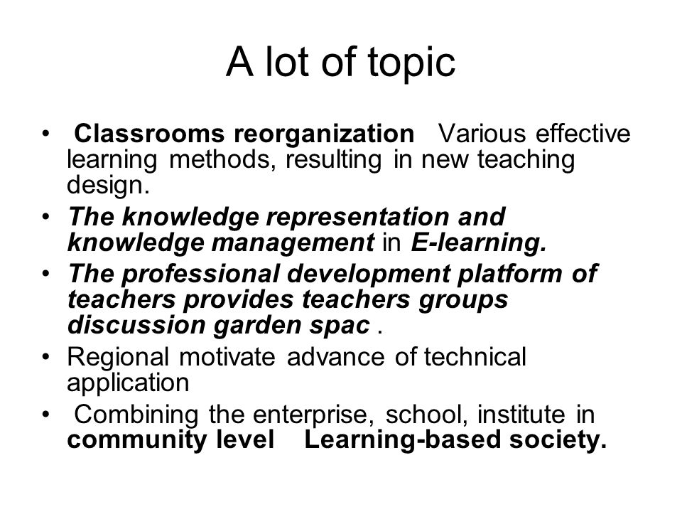 A lot of topic Classrooms reorganization Various effective learning methods, resulting in new teaching design.