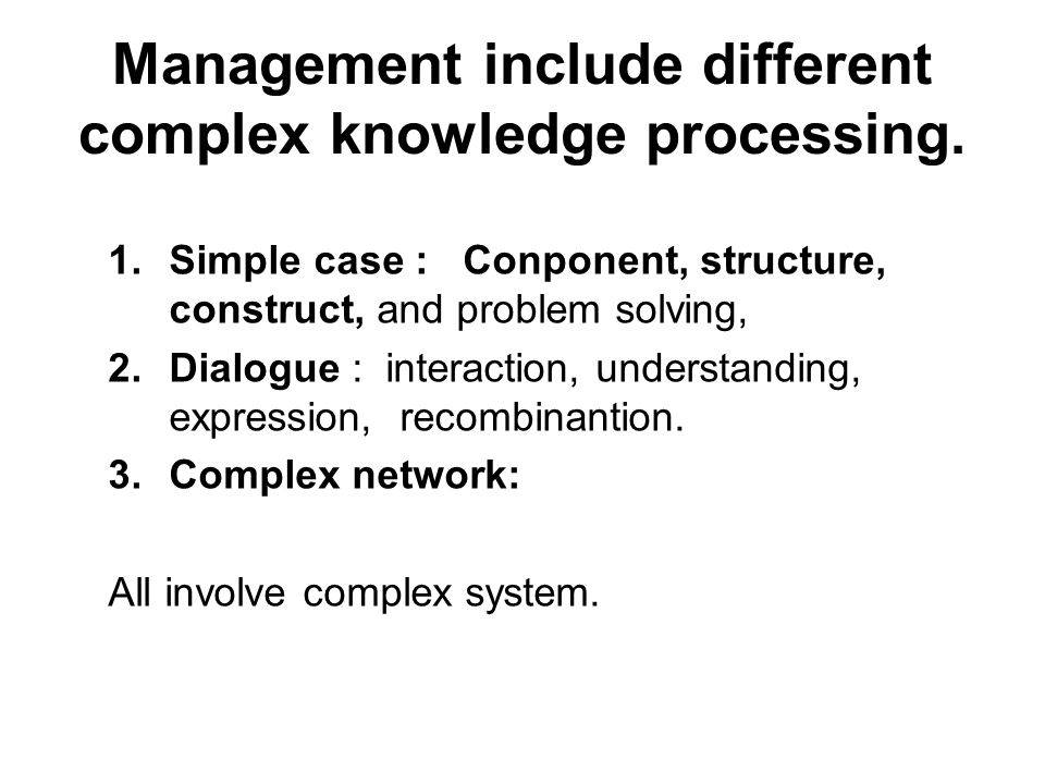 Management include different complex knowledge processing.