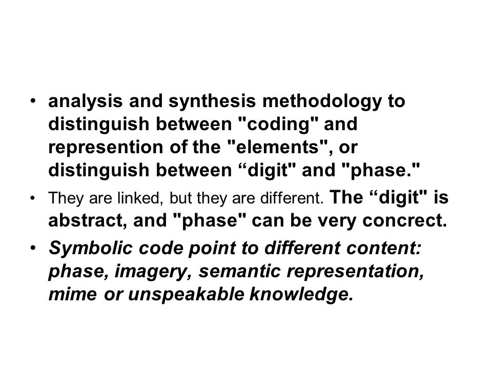 analysis and synthesis methodology to distinguish between coding and represention of the elements , or distinguish between digit and phase. They are linked, but they are different.