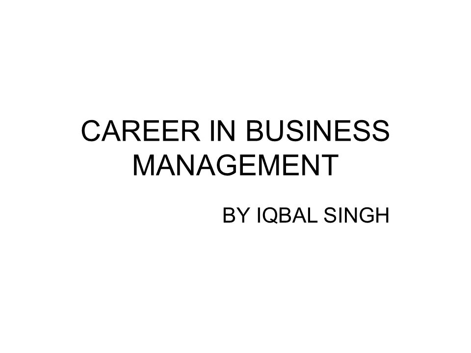 CAREER IN BUSINESS MANAGEMENT BY IQBAL SINGH