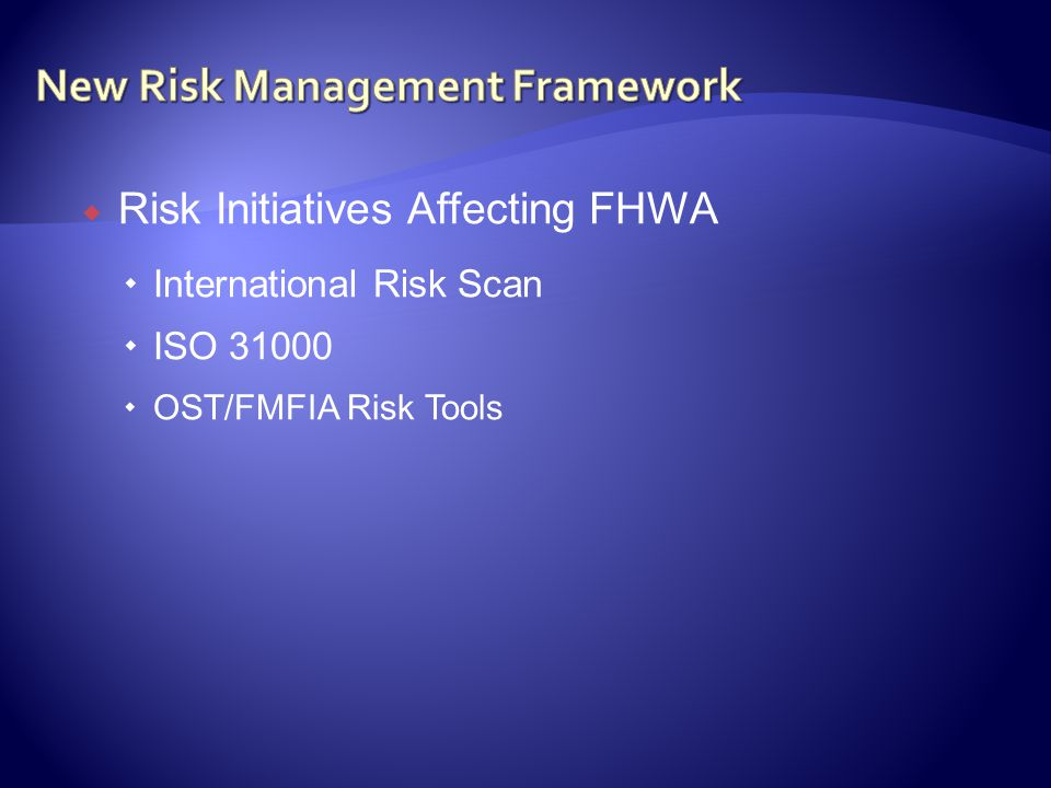 Risk Initiatives Affecting FHWA International Risk Scan ISO OST/FMFIA Risk Tools