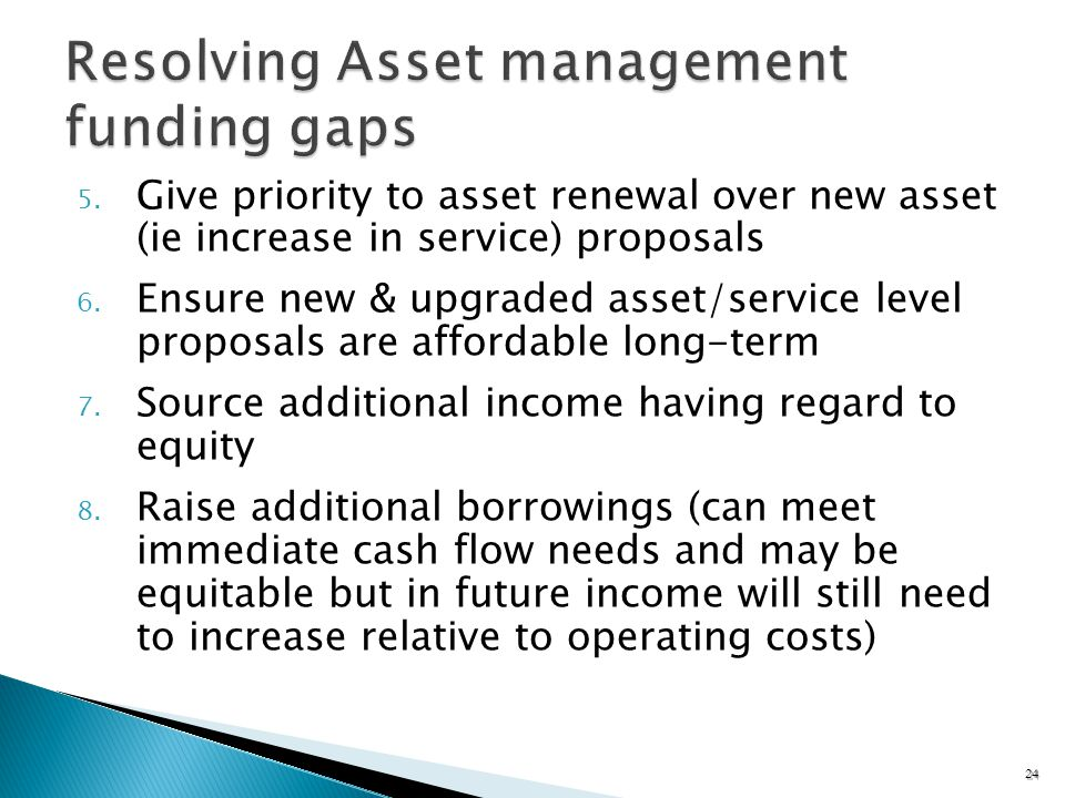5. Give priority to asset renewal over new asset (ie increase in service) proposals 6.
