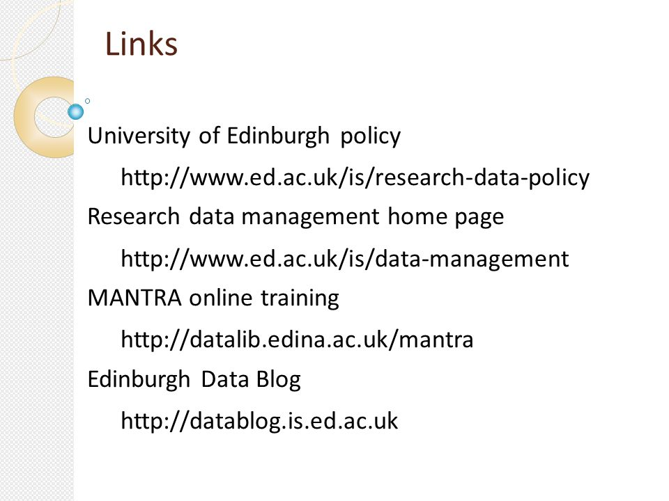 Links University of Edinburgh policy   Research data management home page   MANTRA online training   Edinburgh Data Blog