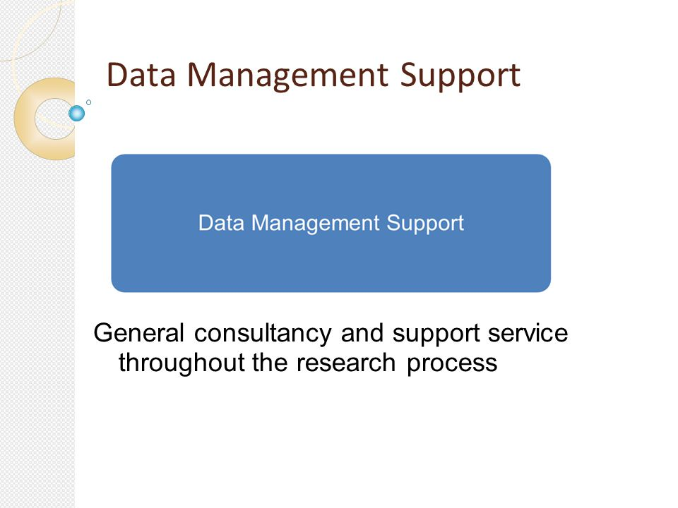 Data Management Support General consultancy and support service throughout the research process