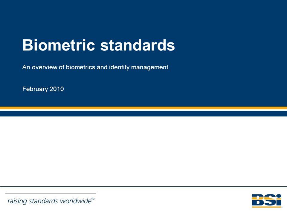 Biometric standards An overview of biometrics and identity management February 2010