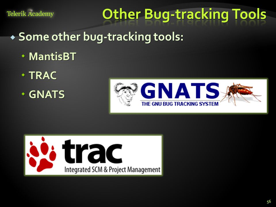 Some other bug-tracking tools: Some other bug-tracking tools: MantisBT MantisBT TRAC TRAC GNATS GNATS 56