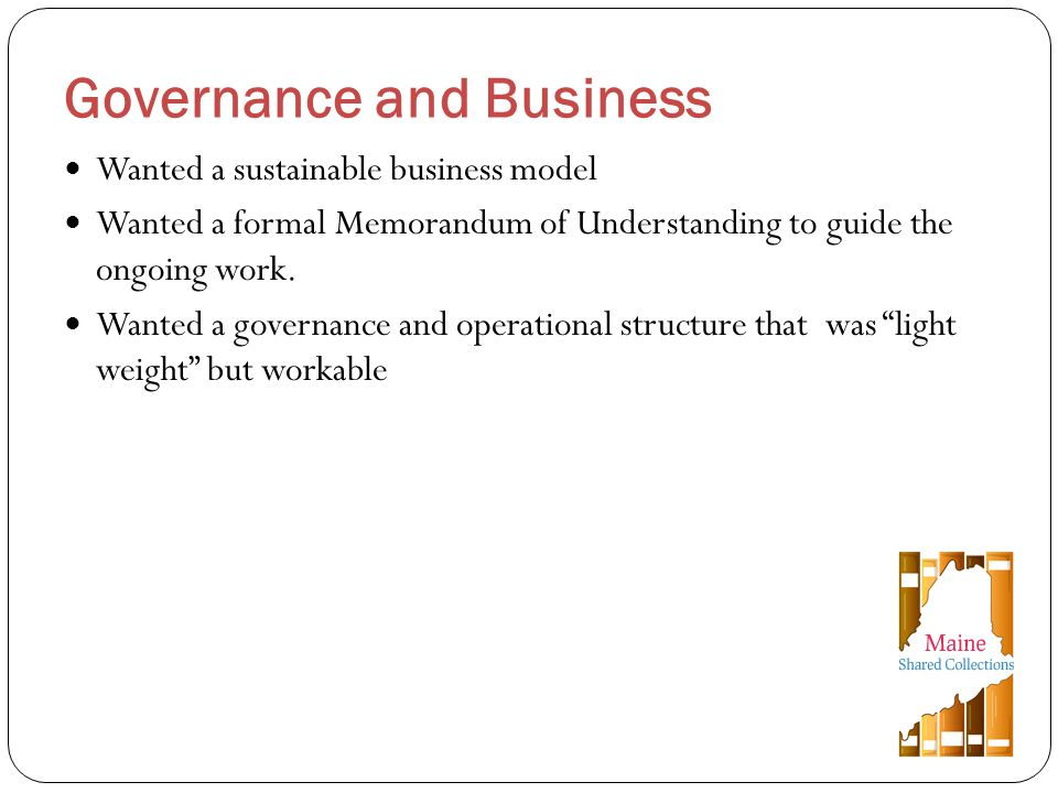 Wanted a sustainable business model Wanted a formal Memorandum of Understanding to guide the ongoing work.