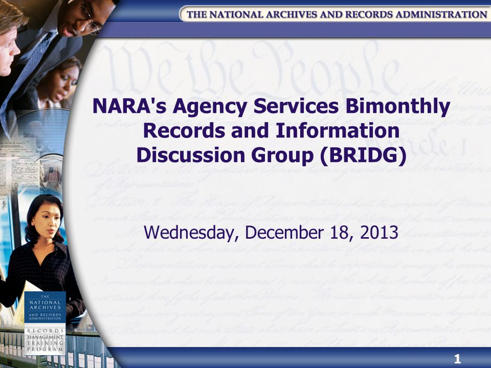 NARA s Agency Services Bimonthly Records and Information Discussion Group (BRIDG) Wednesday, December 18, 2013 1
