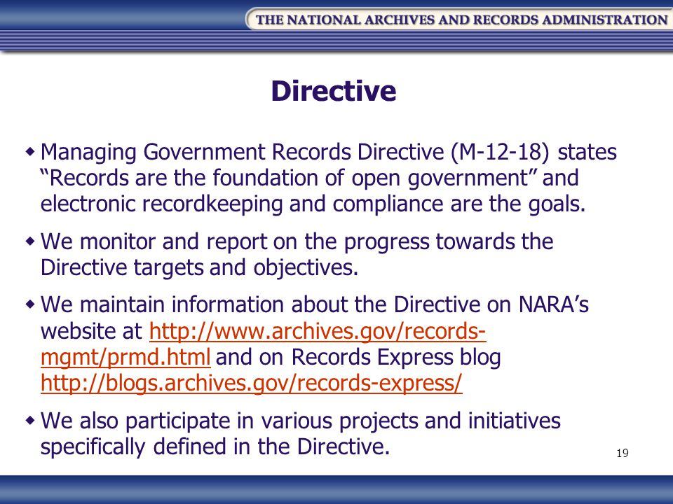 Directive Managing Government Records Directive (M-12-18) states Records are the foundation of open government and electronic recordkeeping and compliance are the goals.