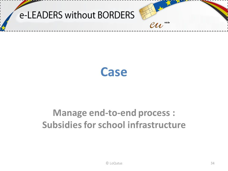 Case Manage end-to-end process : Subsidies for school infrastructure © LoQutus34