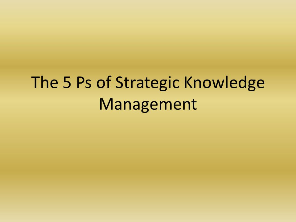 The 5 Ps of Strategic Knowledge Management