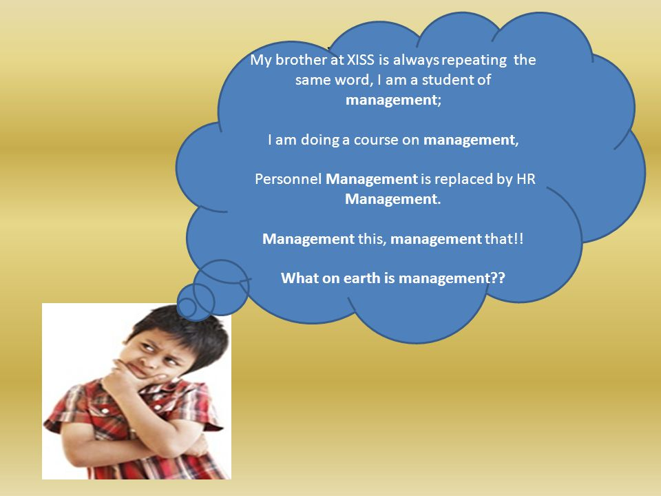 ` My brother at XISS is always repeating the same word, I am a student of management; I am doing a course on management, Personnel Management is replaced by HR Management.