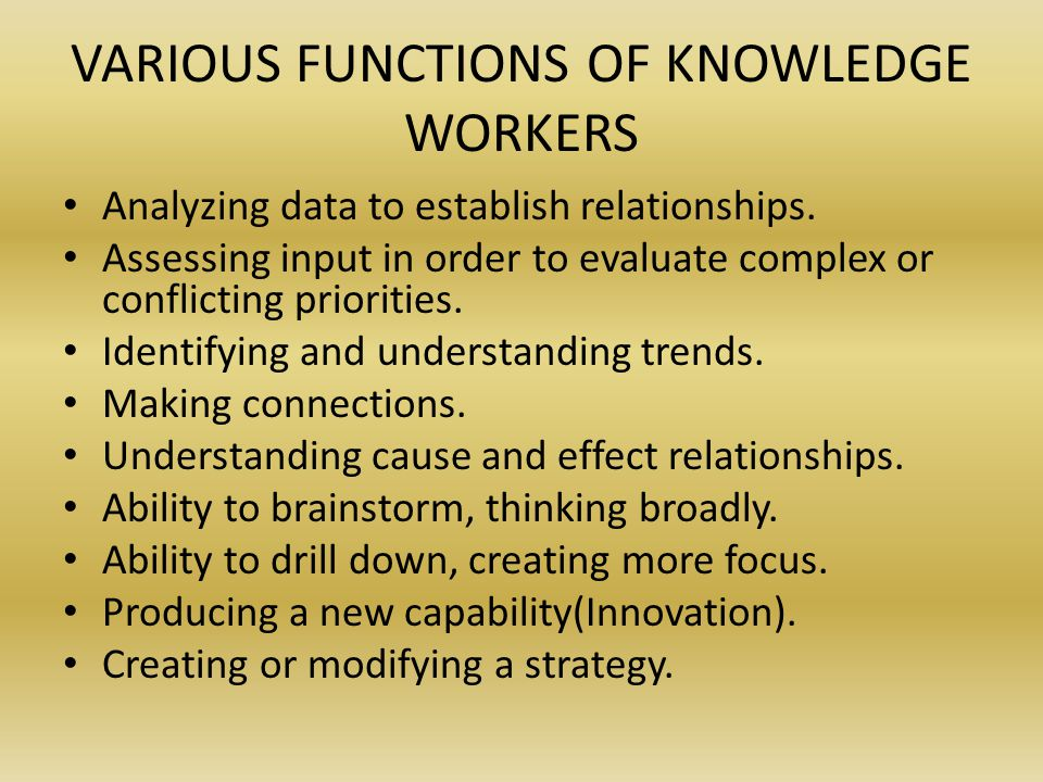 VARIOUS FUNCTIONS OF KNOWLEDGE WORKERS Analyzing data to establish relationships.