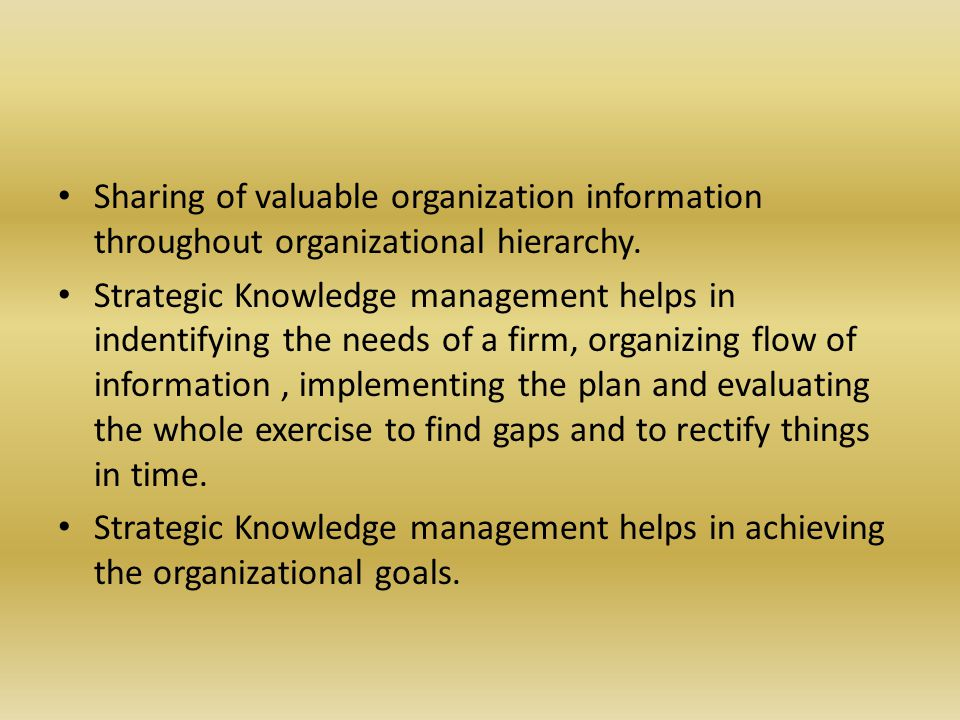 Sharing of valuable organization information throughout organizational hierarchy.