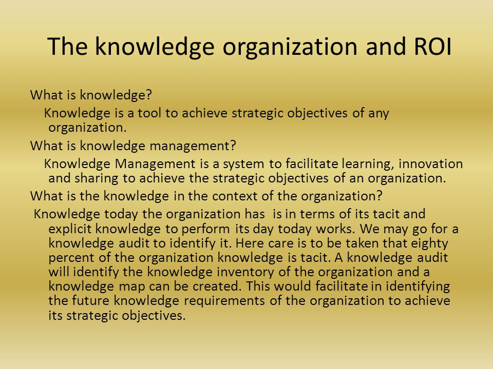The knowledge organization and ROI What is knowledge.