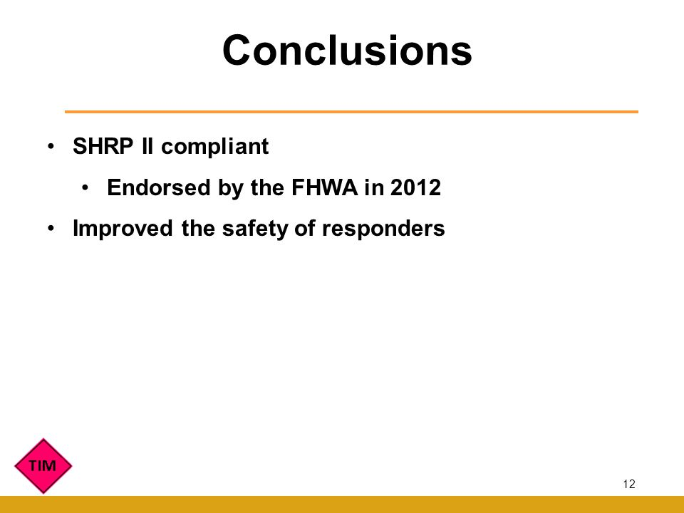 SHRP II compliant Endorsed by the FHWA in 2012 Improved the safety of responders Conclusions 12