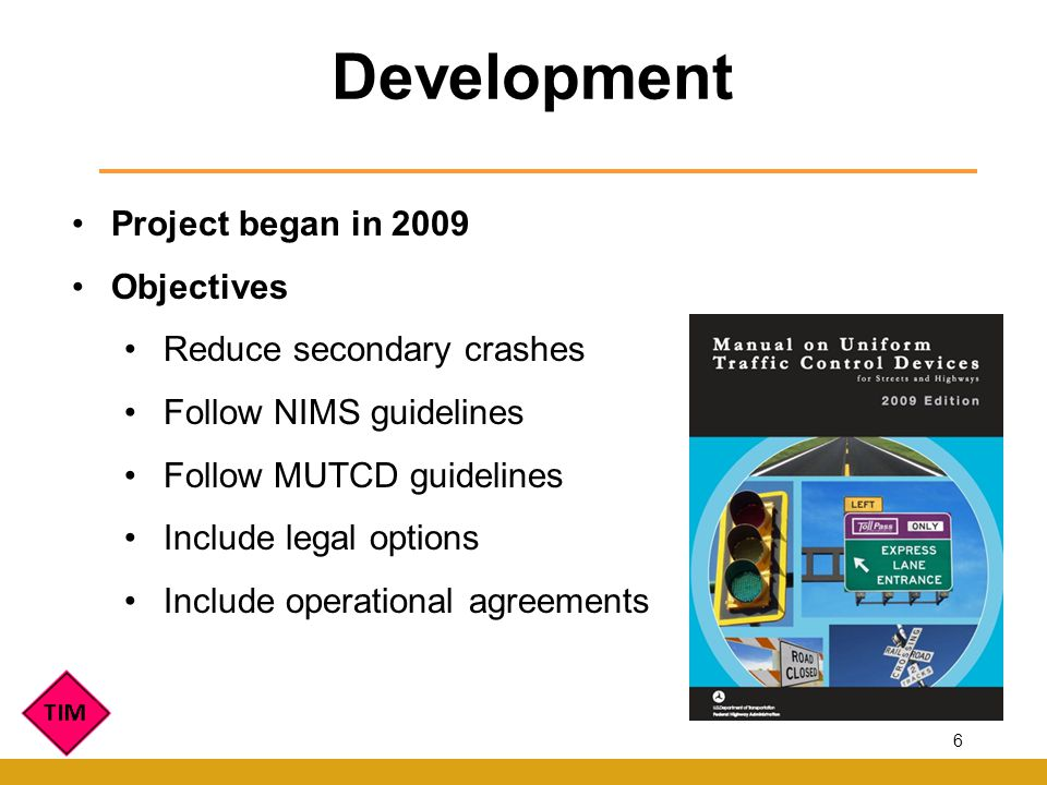 Project began in 2009 Objectives Reduce secondary crashes Follow NIMS guidelines Follow MUTCD guidelines Include legal options Include operational agreements Development 6