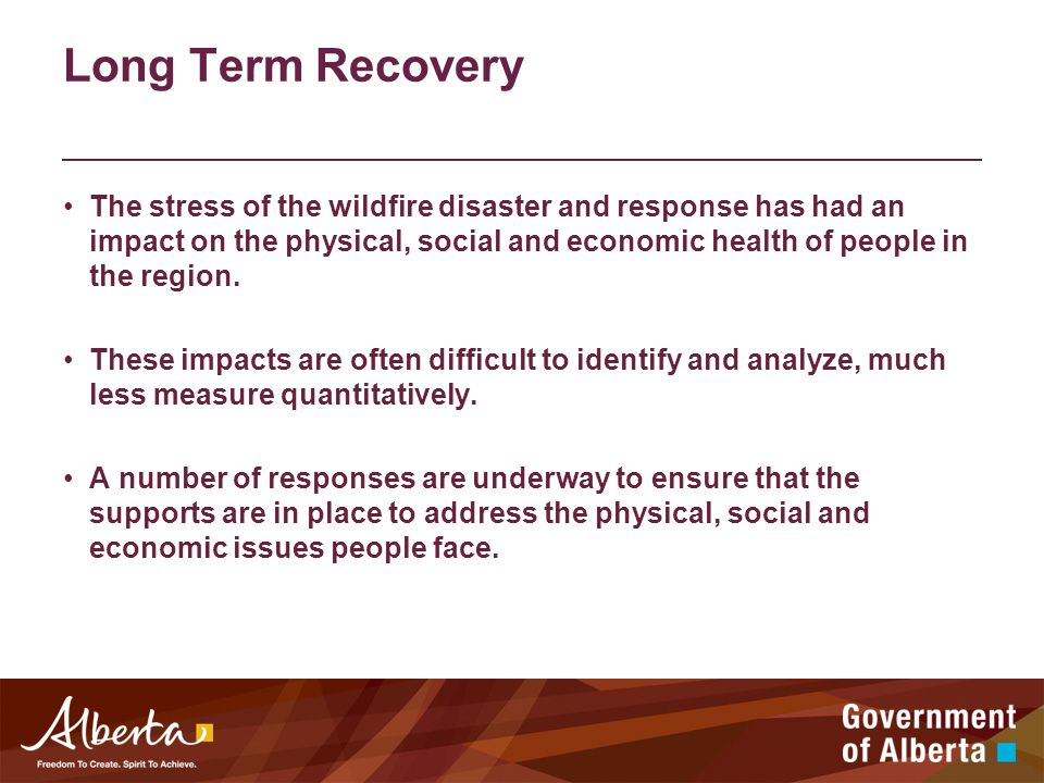 Long Term Recovery The stress of the wildfire disaster and response has had an impact on the physical, social and economic health of people in the region.