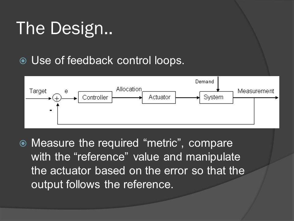 The Design.. Use of feedback control loops.