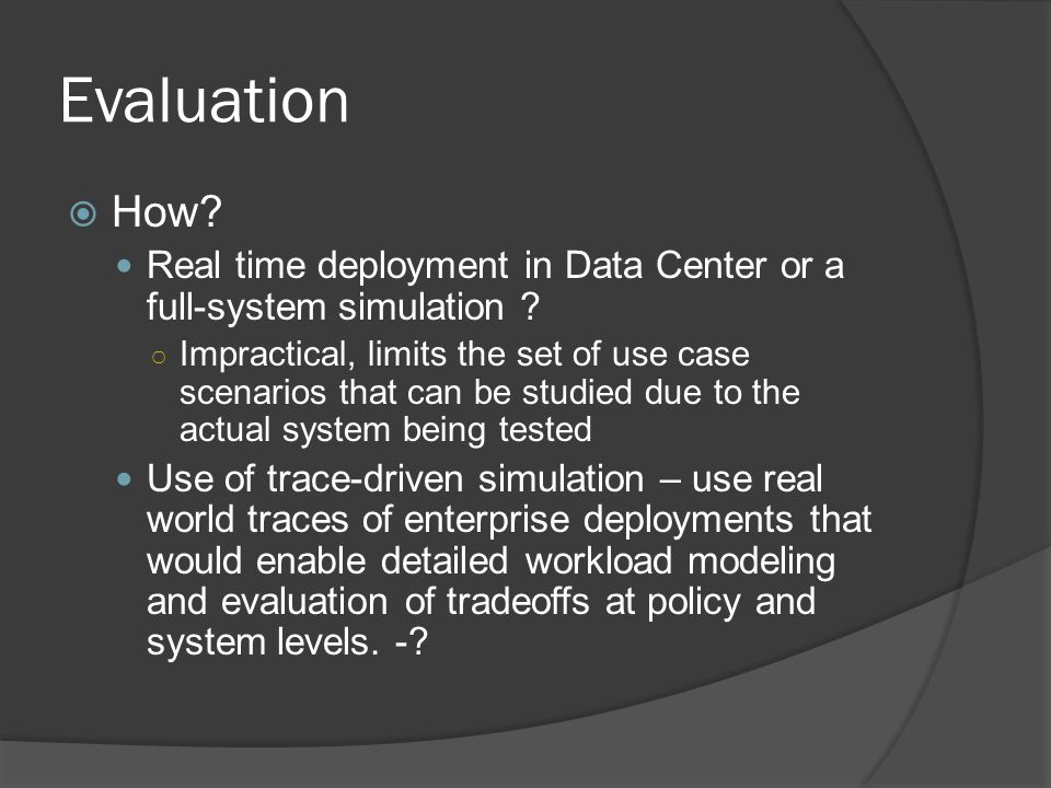 Evaluation How. Real time deployment in Data Center or a full-system simulation .