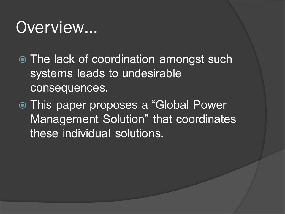 Overview… The lack of coordination amongst such systems leads to undesirable consequences.