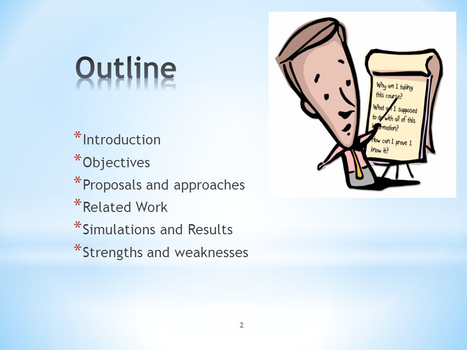 * Introduction * Objectives * Proposals and approaches * Related Work * Simulations and Results * Strengths and weaknesses 2