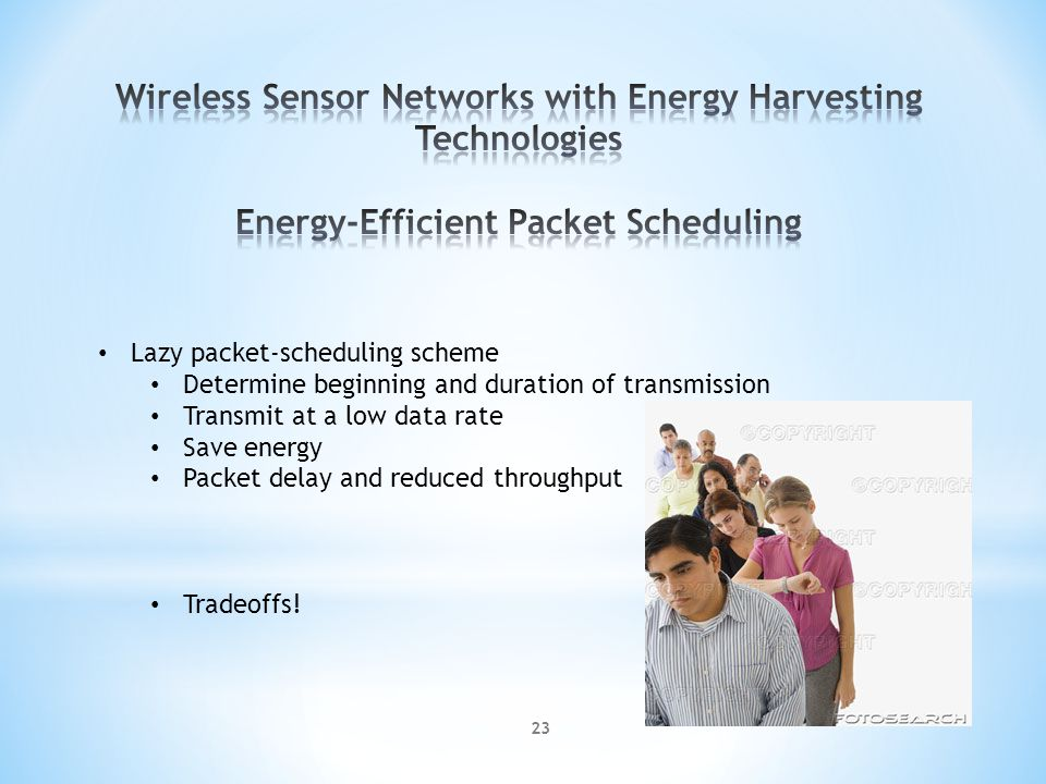 Lazy packet-scheduling scheme Determine beginning and duration of transmission Transmit at a low data rate Save energy Packet delay and reduced throughput Tradeoffs.
