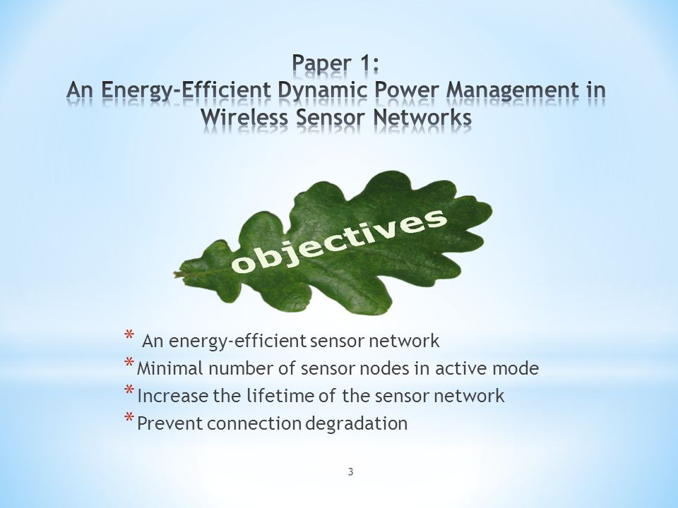 * An energy-efficient sensor network * Minimal number of sensor nodes in active mode * Increase the lifetime of the sensor network * Prevent connection degradation 3