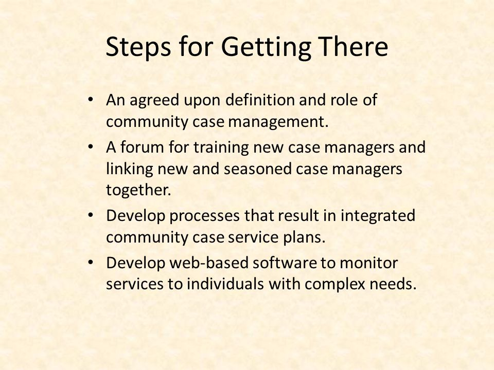 Steps for Getting There An agreed upon definition and role of community case management.