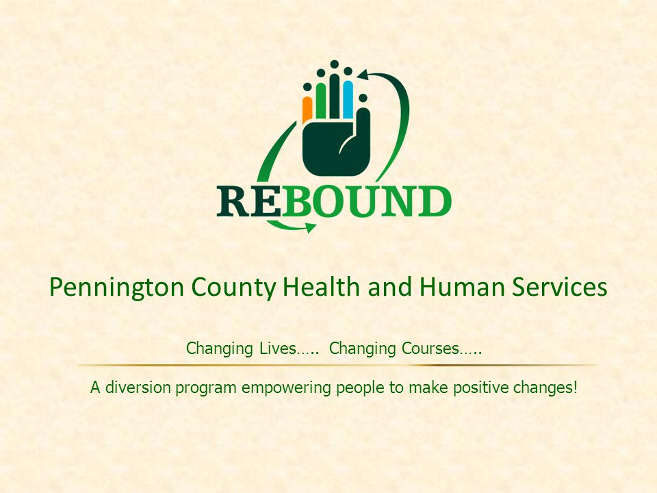Pennington County Health and Human Services Changing Lives…..