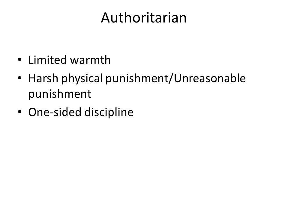Authoritarian Limited warmth Harsh physical punishment/Unreasonable punishment One-sided discipline