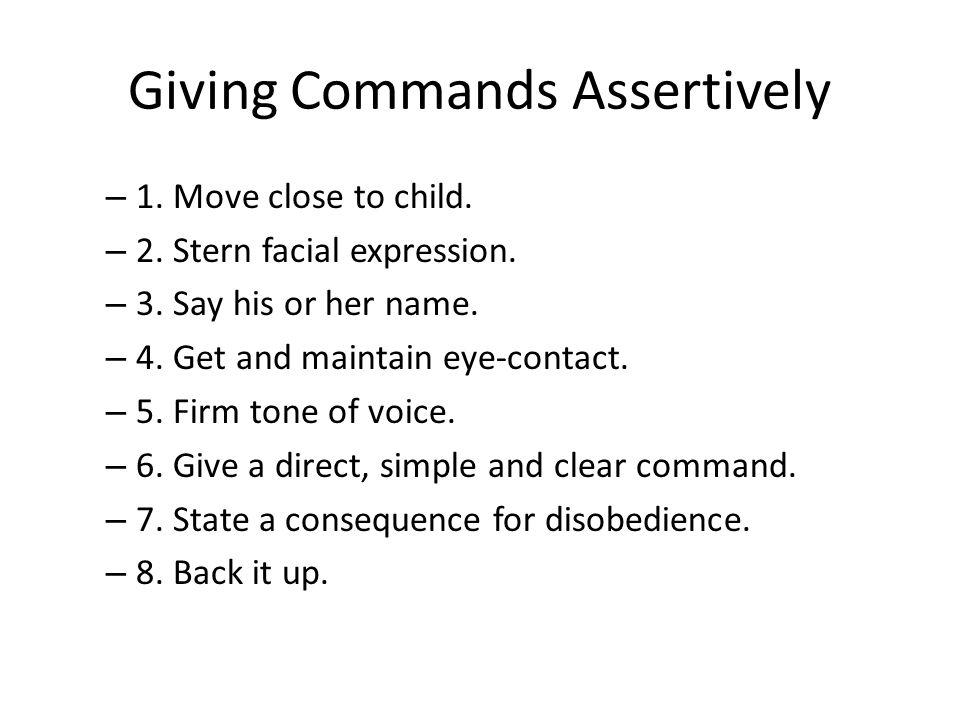 Giving Commands Assertively – 1. Move close to child.