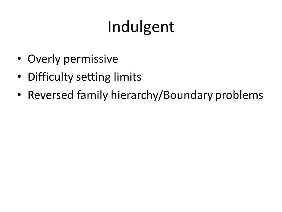 Indulgent Overly permissive Difficulty setting limits Reversed family hierarchy/Boundary problems