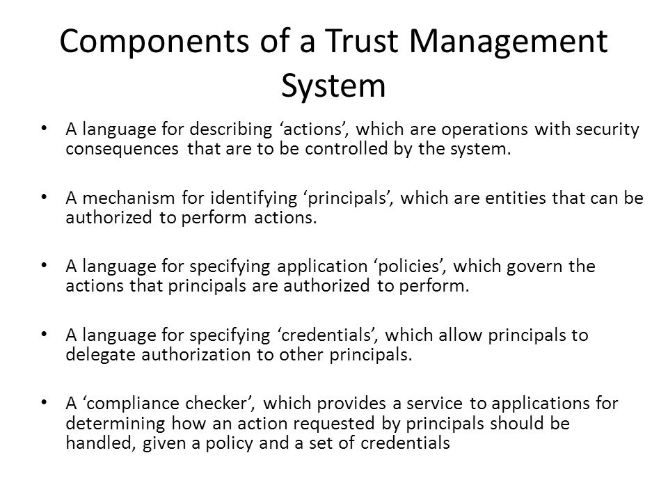 Components of a Trust Management System A language for describing actions, which are operations with security consequences that are to be controlled by the system.