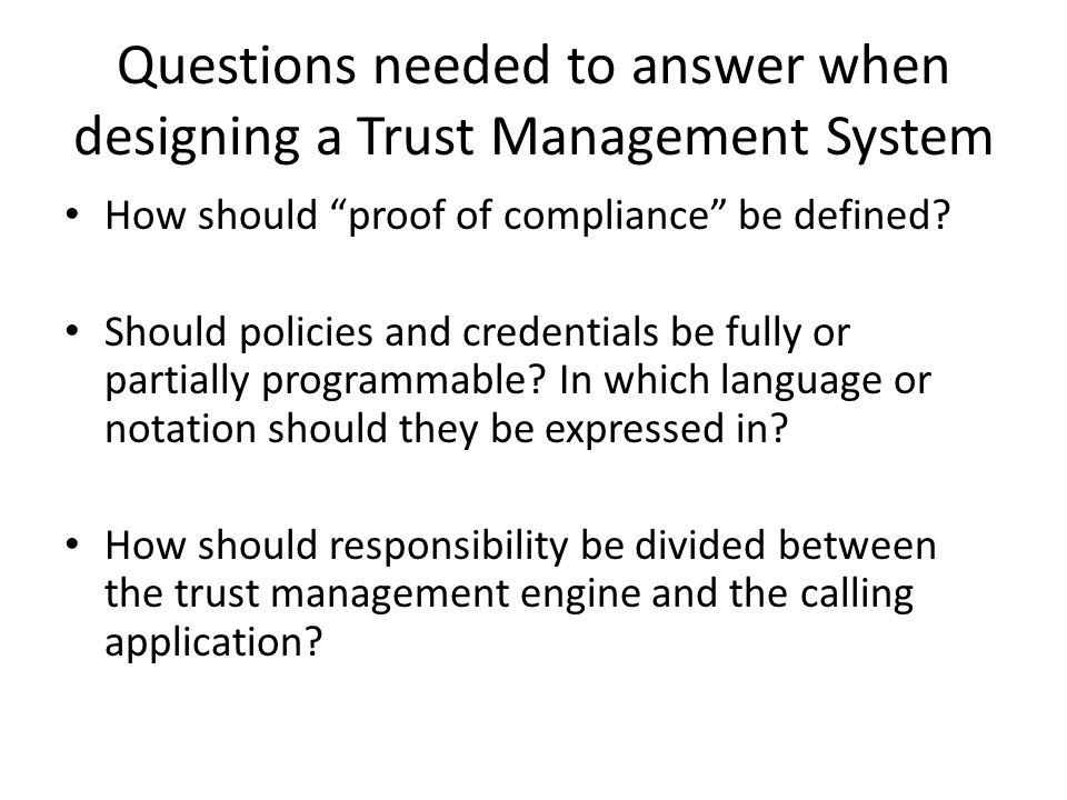 Questions needed to answer when designing a Trust Management System How should proof of compliance be defined.