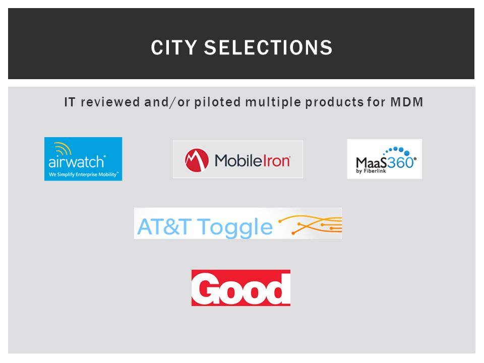 IT reviewed and/or piloted multiple products for MDM CITY SELECTIONS