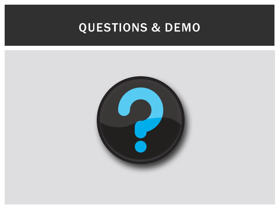 QUESTIONS & DEMO