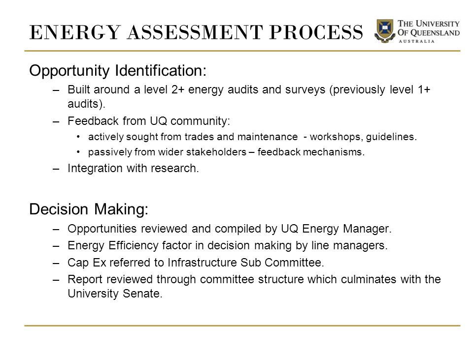 ENERGY ASSESSMENT PROCESS Opportunity Identification: –Built around a level 2+ energy audits and surveys (previously level 1+ audits).