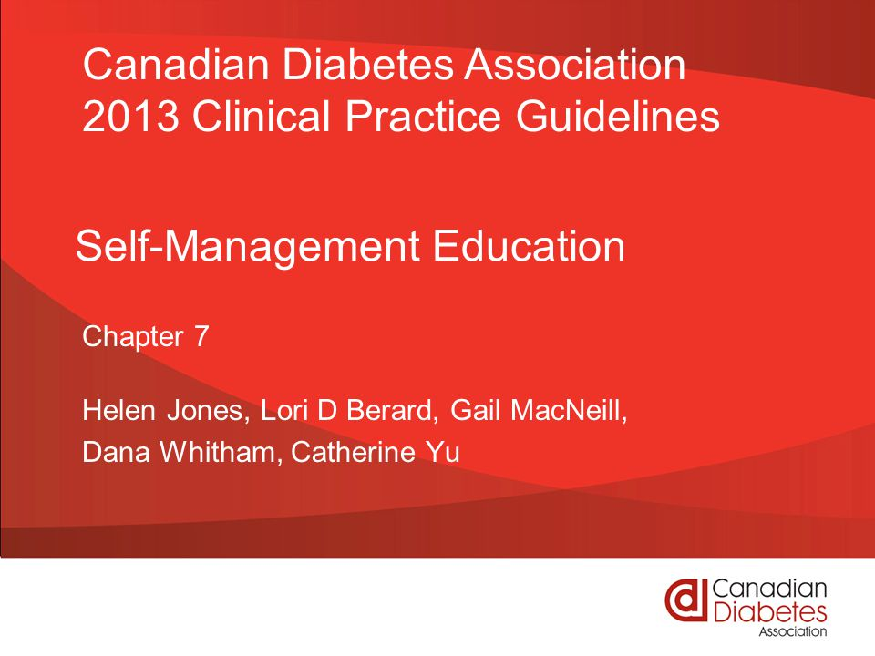 Self-Management Education Chapter 7 Helen Jones, Lori D Berard, Gail MacNeill, Dana Whitham, Catherine Yu Canadian Diabetes Association 2013 Clinical Practice Guidelines