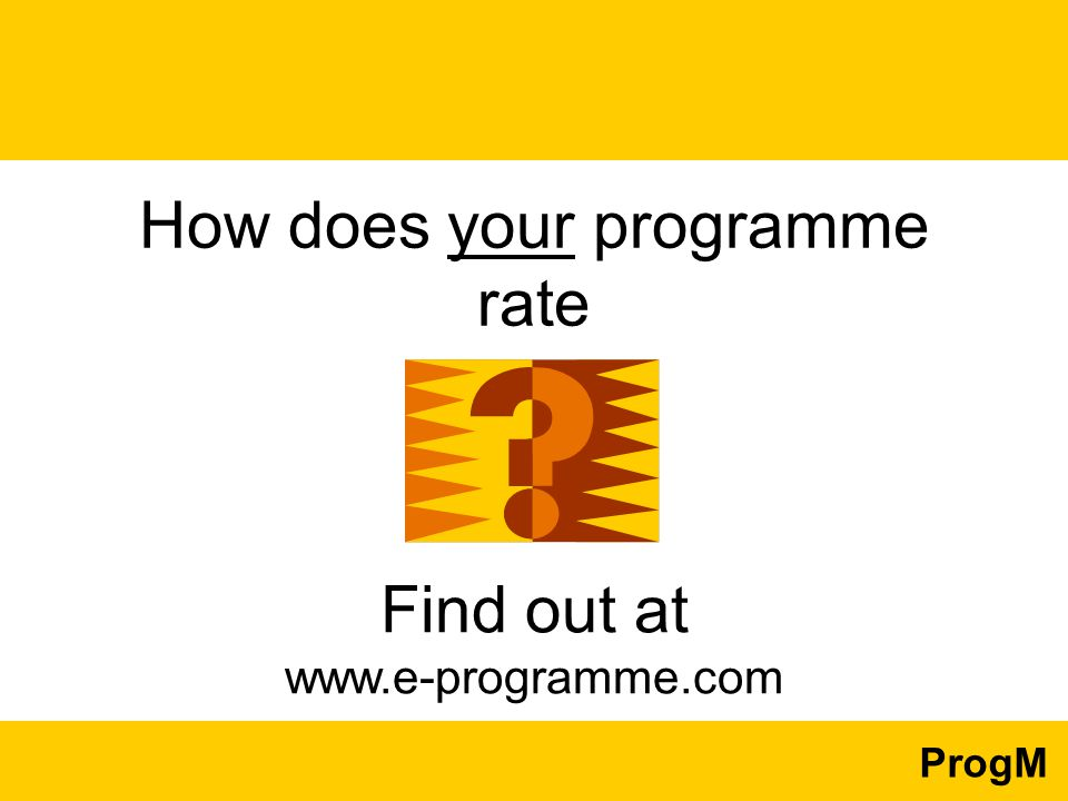 ProgM How does your programme rate Find out at www.e-programme.com