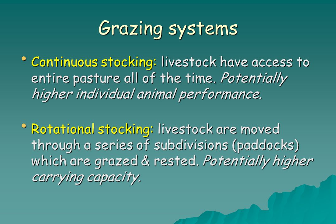 Grazing systems Continuous stocking: livestock have access to entire pasture all of the time.