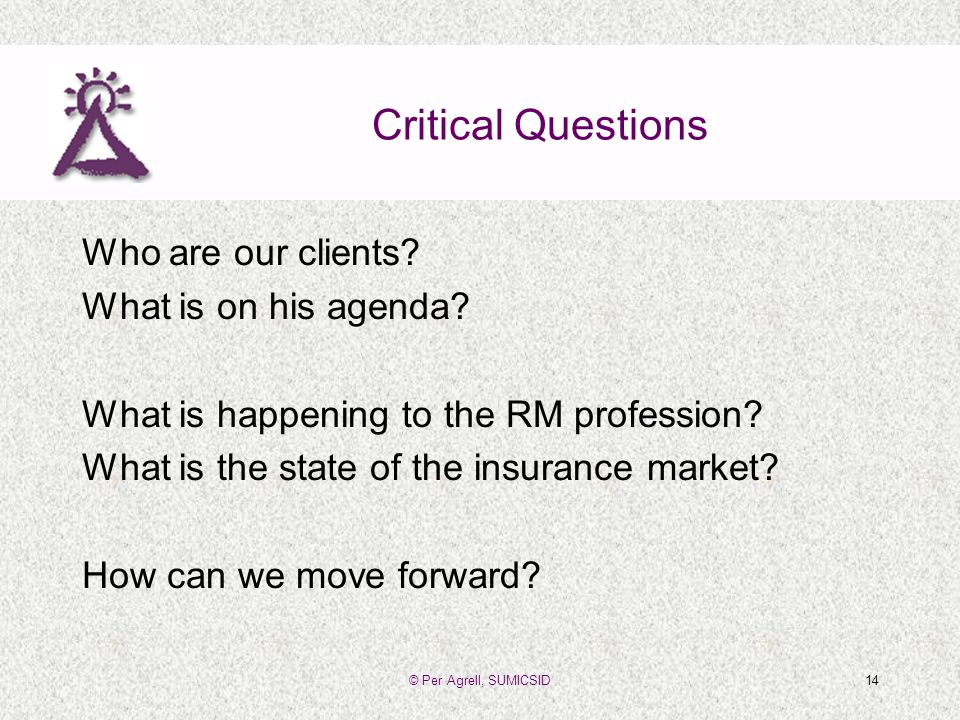 © Per Agrell, SUMICSID14 Critical Questions Who are our clients.