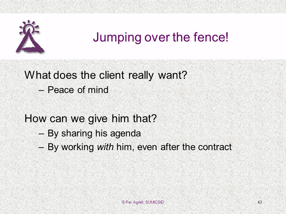 © Per Agrell, SUMICSID43 Jumping over the fence. What does the client really want.
