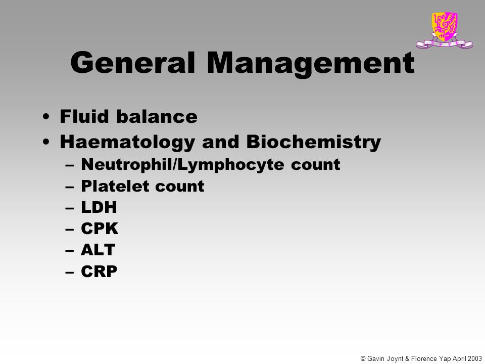 General Management Fluid balance Haematology and Biochemistry –Neutrophil/Lymphocyte count –Platelet count –LDH –CPK –ALT –CRP