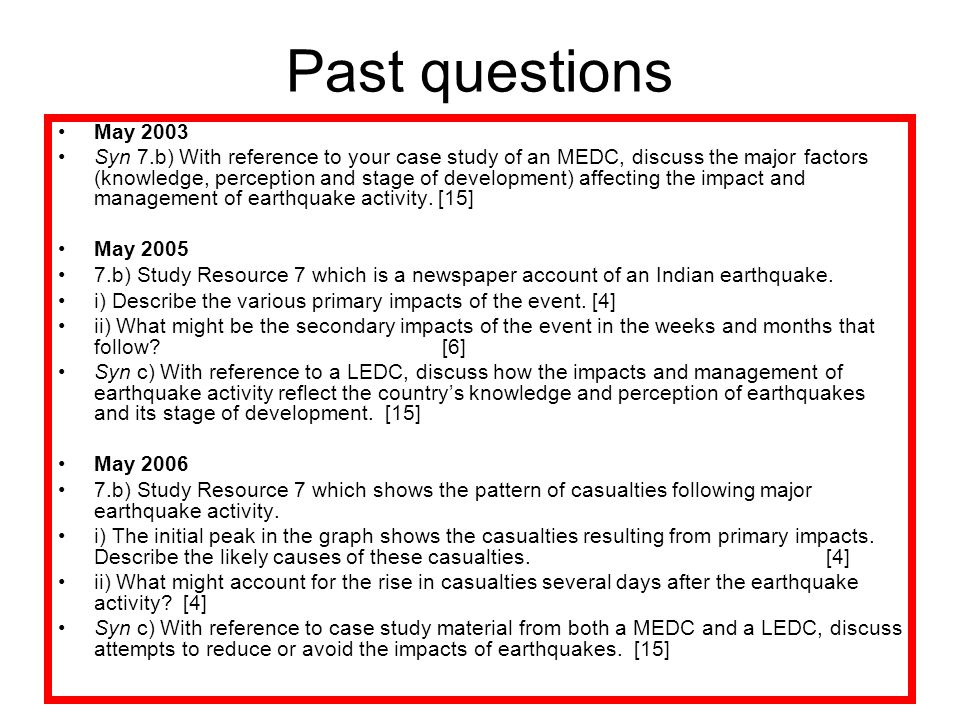 Past questions May 2003 Syn 7.b) With reference to your case study of an MEDC, discuss the major factors (knowledge, perception and stage of development) affecting the impact and management of earthquake activity.