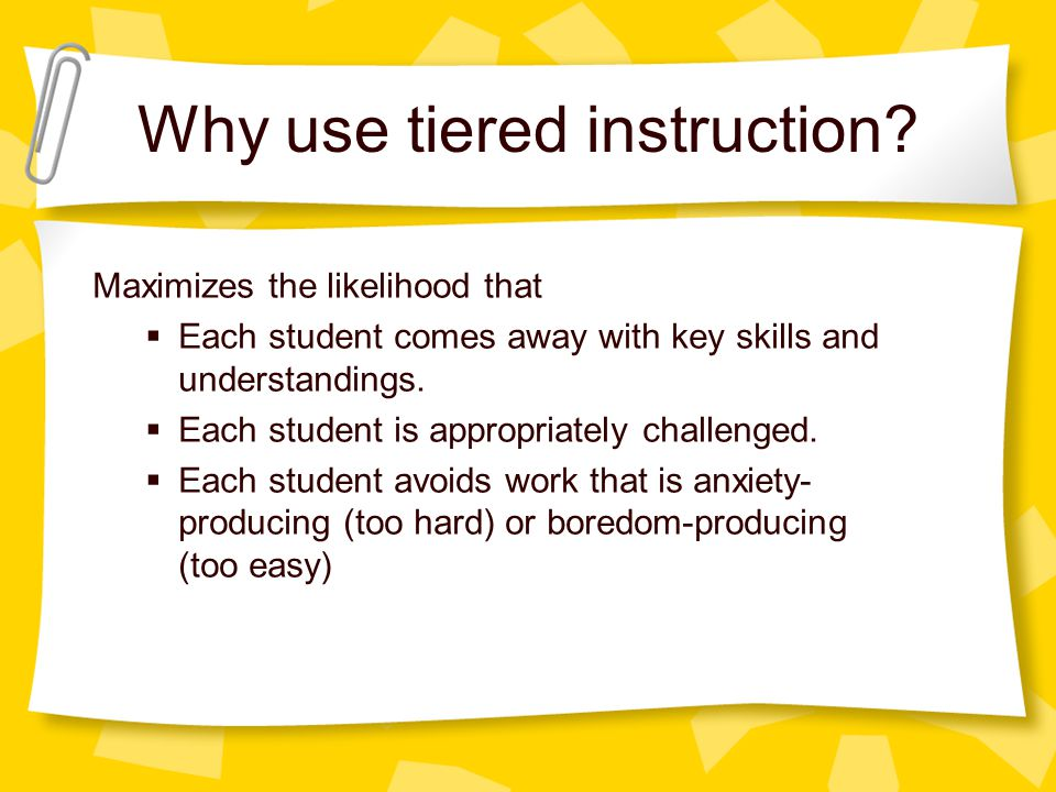 Why use tiered instruction.