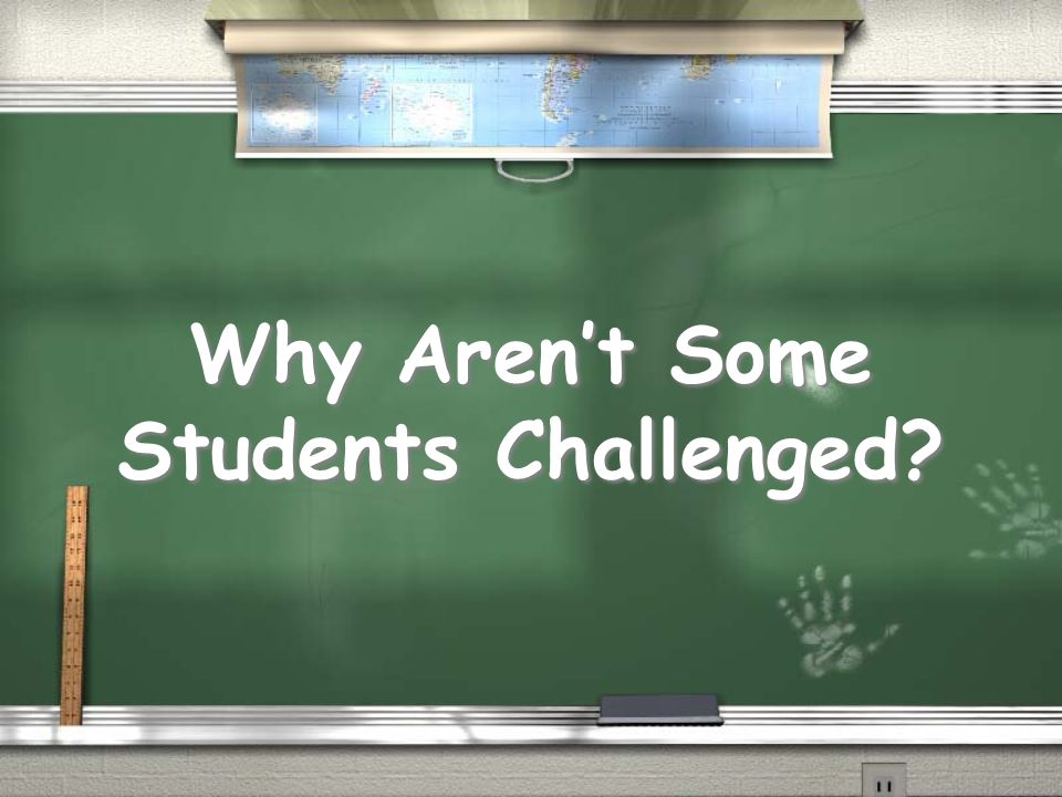 Why Arent Some Students Challenged