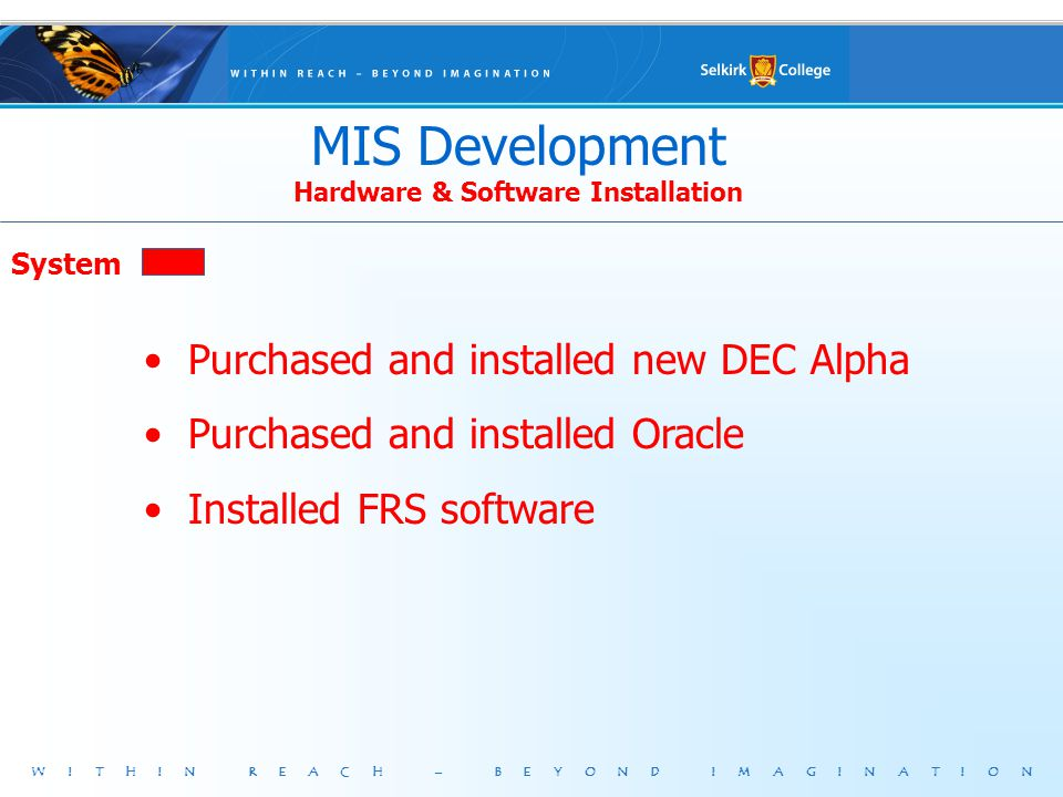WITHIN REACH – BEYOND IMAGINATION System Purchased and installed new DEC Alpha Purchased and installed Oracle Installed FRS software MIS Development Hardware & Software Installation